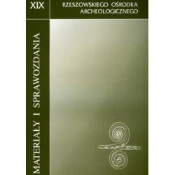 Materiały i Sprawozdania Rzeszowskiego Ośrodka Archeologicznego XIX
