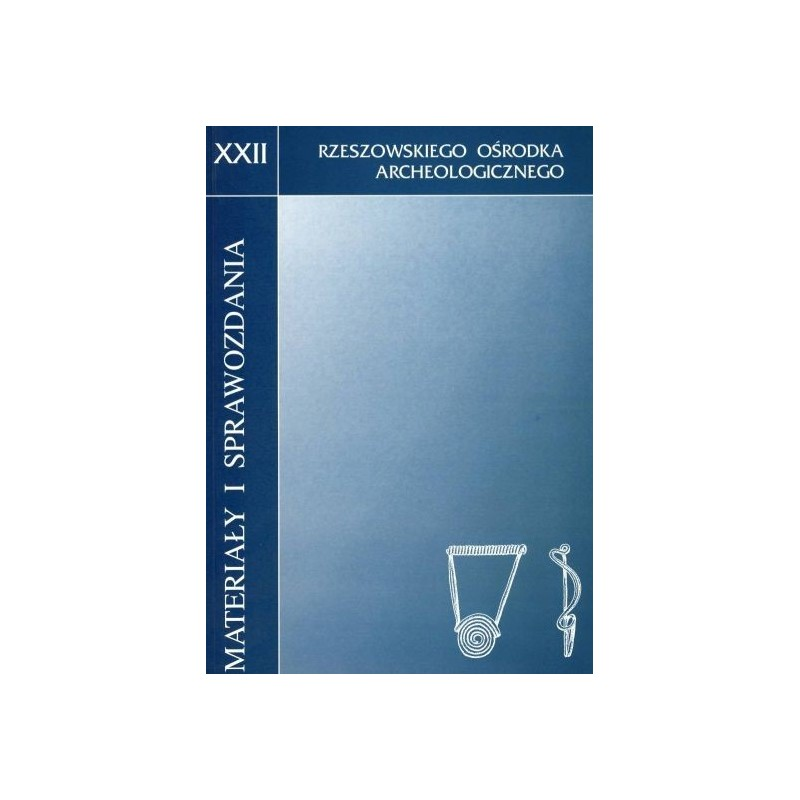 Materiały i Sprawozdania Rzeszowskiego Ośrodka Archeologicznego XXII