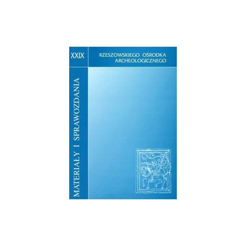 Materiały i Sprawozdania Rzeszowskiego Ośrodka Archeologicznego XXIX
