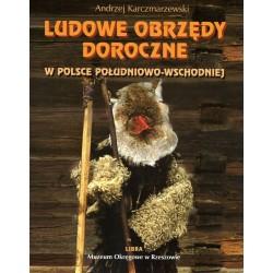 Ludowe obrzędy doroczne w Polsce południowo - wschodniej